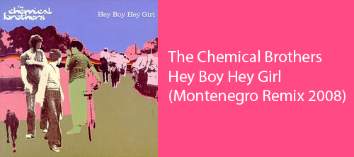 The Chemical Brothers - Hey Boy Hey Girl (Montenegro Remix 2008)