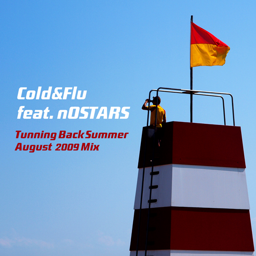 Cold&Flu feat. nOSTARS: Tunning Back Summer August 2009 Mix.