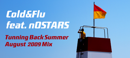 Cold&Flu feat. nOSTARS: Tunning Back Summer August 2009 Mix
