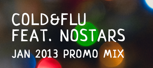Cold&Flu feat. nOSTARS: JAN 2013.