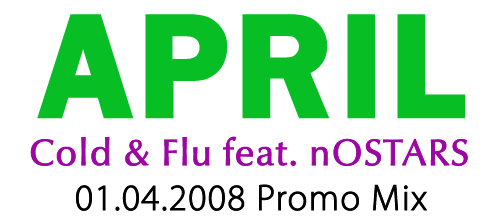 Cold & Flu feat. nOSTARS April promo mix 2008