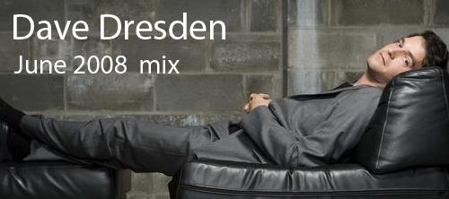 Dave Dresden June 2008 mix.