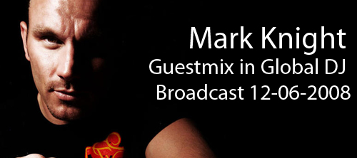 Mark Knight Guestmix in Global DJ Broadcast 12-06-2008
